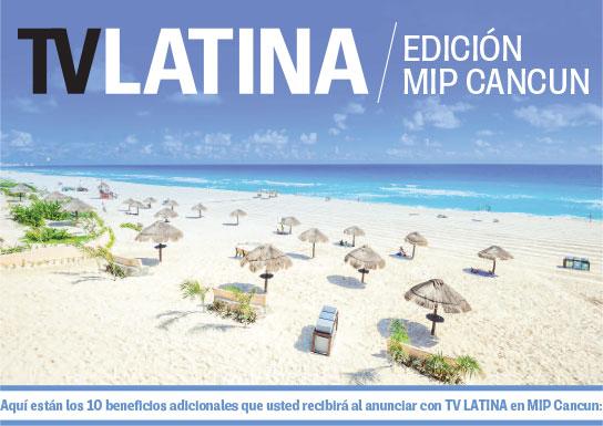 ***TV Latina en MIP CANCUN --- Aquí están los 10 beneficios adicionales que usted recibirá al anunciar con TV LATINA en MIPCANCÚN:***