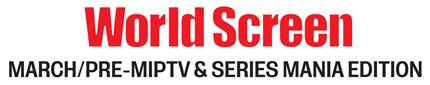 World Screen - March/Pre-MIPTV Edition