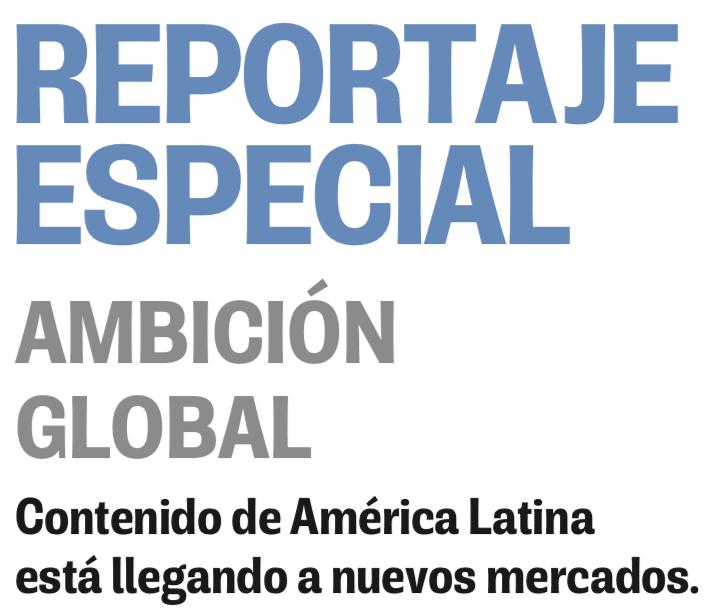 Reporte Especial - Ambición Global - Contenido de América Latina está llegando a nuevos mercados.