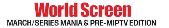World Screen - March/Series Mania & Pre-MIPTV Edition