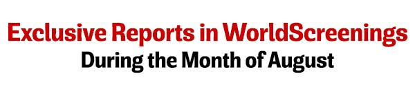 Exclusive Reports in WorldScreenings